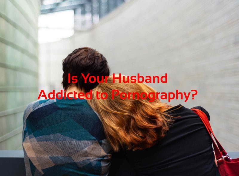 is-your-husband-addicted-to-porn