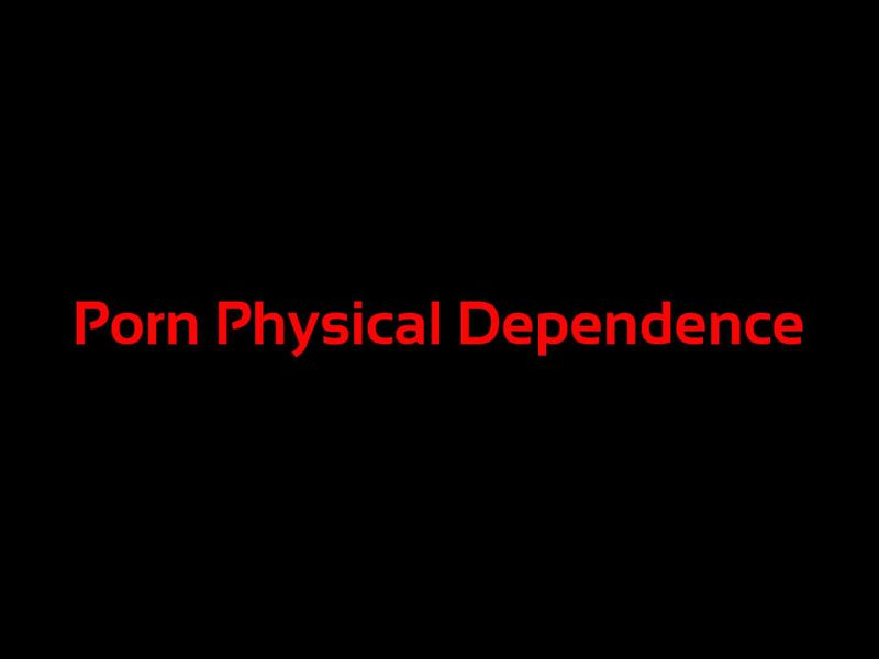 porn-physical-dependence